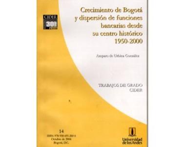 Crecimiento de Bogotá y dispersión de funciones bancarias desde su centro histórico. 1950-2000. Trabajos de Grado CIDER
