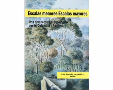 Escalas menores-Escalas mayores. Una perspectiva arqueológica desde Colombia y Panamá