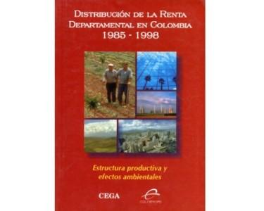 Distribución de la Renta Departamental en Colombia 1985 – 1998. Estructura productiva y efectos ambientales