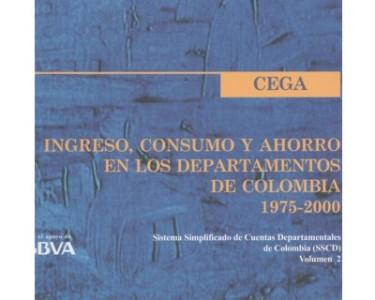 Ingreso, consumo y ahorro en los departamentos de Colombia. 1975-2000. Sistema Simplificado de Cuentas Departamentales de Colombia. Vol. 2 (Incluye CD)