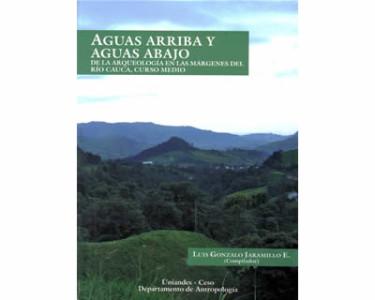 Aguas arriba y aguas abajo. De la arqueología en las márgenes del río Cauca, curso medio