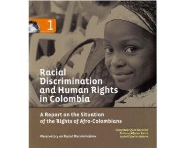Racial Discrimination and Human Rights in Colombia. A report on the situation of the rights of Afro-Colombians