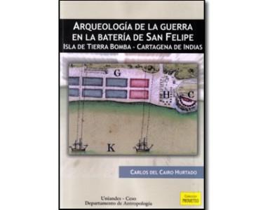 Arqueología de la guerra en la batería de San Felipe. Isla de Tierra Bomba – Cartagena de Indias