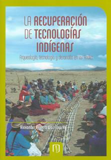 La recuperación de tecnologías indígenas: arqueología, tecnología y desarrollo en los Andes