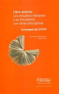 Libro abierto: los estudios literarios y su encuentro con otras disciplinas. Convergencias 2010