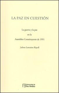 La paz en cuestión. La guerra y la paz en la Asamblea Constituyente de 1991