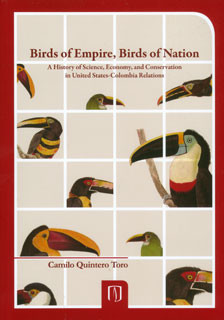 Birds of empire, birds of nation: a history of science, economy, and conservation in United States-Colombia relations