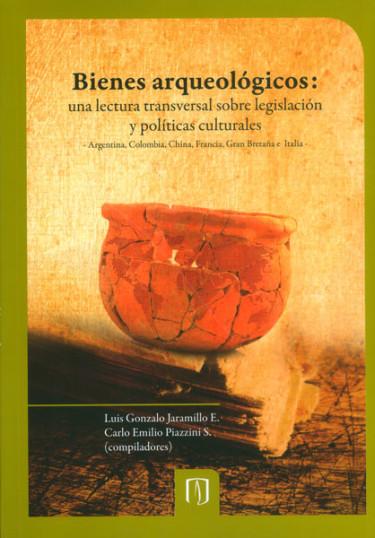 Bienes arqueológicos: una lectura transversal sobre legislación y políticas culturales. Argentina, Colombia, China, Francia, Gran Bretaña e Italia