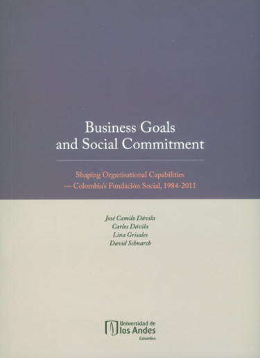 Business Goals and Social Commitment. Shaping Organisational capabilities - Colombia's Fundación Social, 1984 - 2011