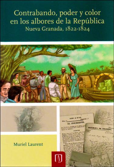 Contrabando, poder y color en los albores de la República: Nueva Granada, 1822-1824