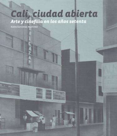 Cali, ciudad abierta. Arte y cinefilia en los años setenta (Incluye CD)