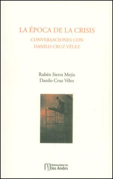 La época de la crisis. Conversaciones con Danilo Cruz Vélez