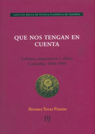 Que nos tengan en cuenta. Colonos, empresarios y aldeas Colombia, 1800 - 1900