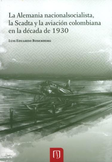la  Alemanía nacionalsocialista, la Scadta y la aviación colombiana en la década de 1930