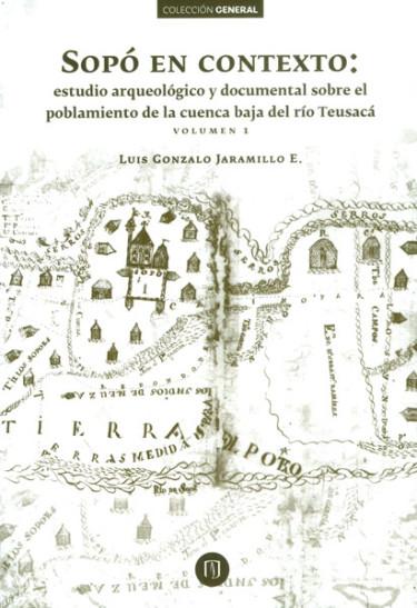 Sopó en contexto: estudio arqueológico y documental sobre el poblamiento de la cuenca del río Teusacá. Vol. 1