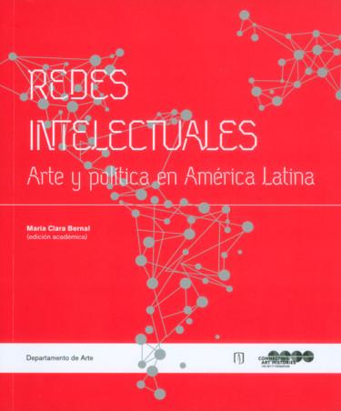 Redes intelectuales. Arte y política en América Latina