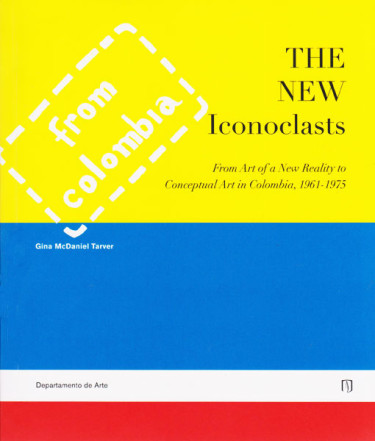 The new iconoclasts.From art of a new reality to conceptual art in Colombia, 1961-1975