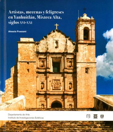 Artistas, mecenas y feligreses en Yanhuitlán, Mixteca Alta, siglos XVI-XXI