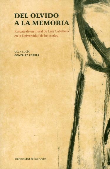 Del olvido a la memoria. Rescate de un mural de Luis Caballero en la Universidad de los Andes