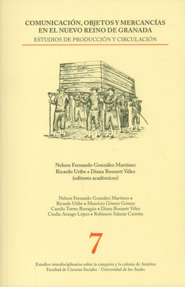 Comunicación, objetos y mercancías en el Nuevo Reino de Granada: estudios de producción y circulación