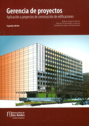 Gerencia de proyectos. Aplicación a proyectos de construcción de edificaciones (Segunda Edición)