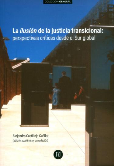 La ilusión de la justicia transicional: perspectivas críticas desde el Sur global