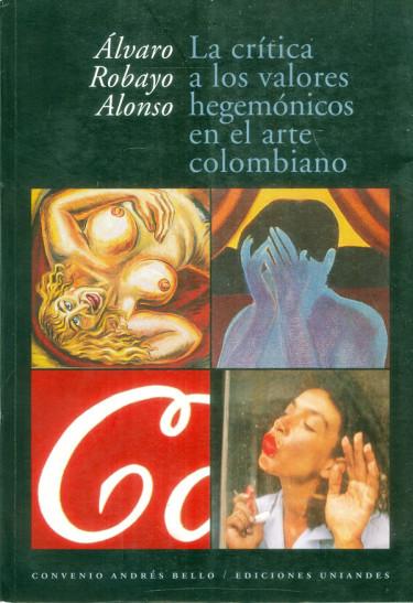 La crítica a los valores hegemónicos en el arte colombiano