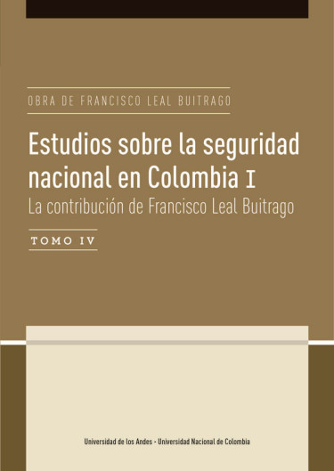 Estudios sobre la seguridad nacional en Colombia I Tomo IV:  La contribución de Francisco Leal Buitrago