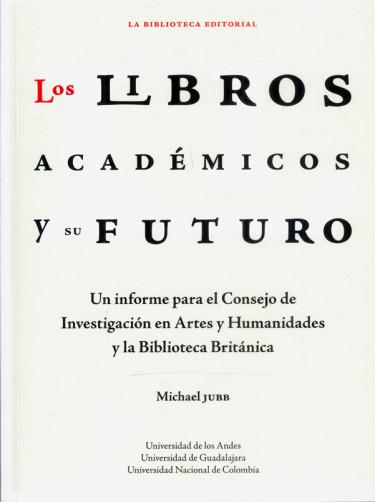 Los libros académicos y su futuro. Un enfoque para el concejo de investigación en artes y humanidades y la biblioteca Británica