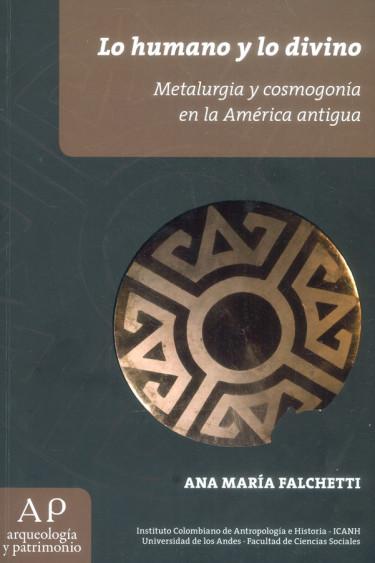 Lo humano y lo divino. Metalurgia y cosmogonía en la América antigua