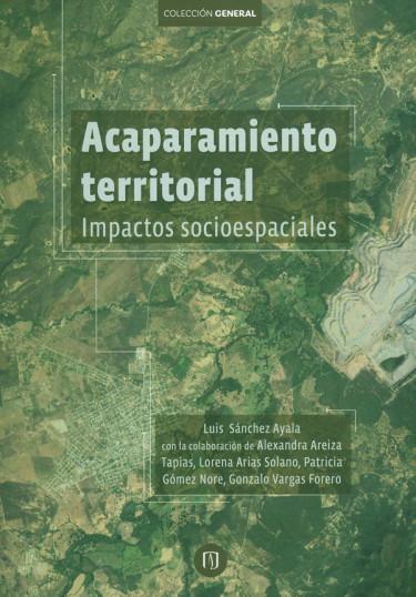 Acaparamiento territorial. Impactos socioespaciales