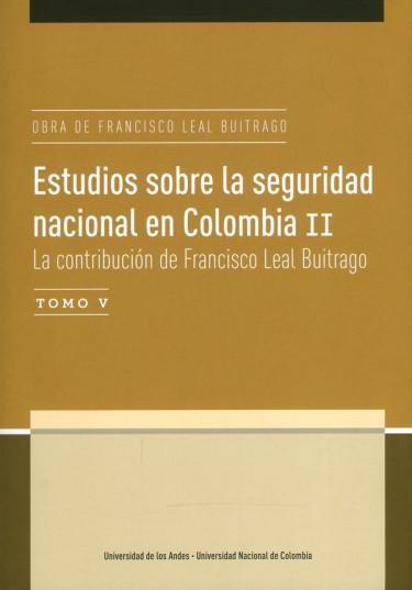 Estudios sobre la seguridad nacional en Colombia II. Tomo V.  La contribución de Francisco Leal Buitrago