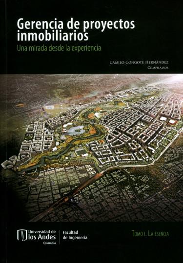 Gerencia  de proyectos inmobiliarios. Una mirada desde la experiencia. Tomo I. La esencia