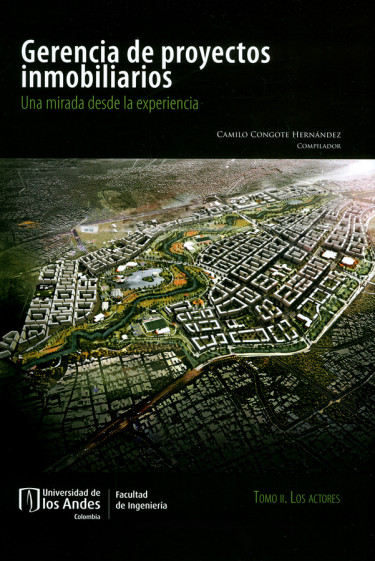 Gerencia de proyectos inmobiliarios. Una mirada desde la experiencia. Tomo II. Los actores