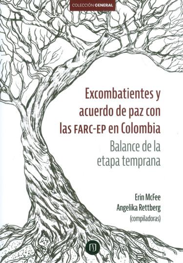 Excombatientes y acuerdo de paz con las FARC-EP en Colombia. Balance de la etapa temprana