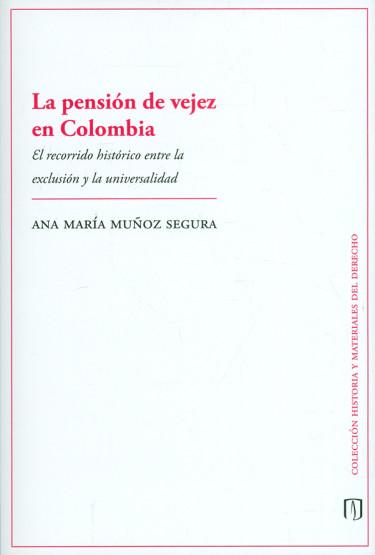 La pensión de vejez en Colombia. El recorrido histórico entre la exclusión y la universidad