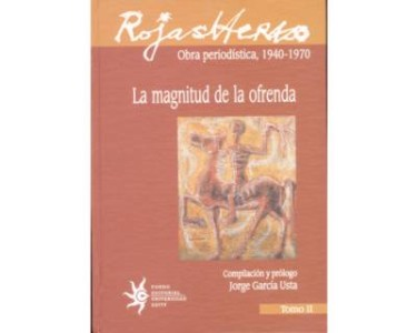 Rojas Herazo. (Obra periodística, 1940 - 1970). La magnitud de la ofrenda. Tomo II