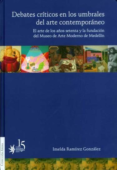 Debates críticos en los umbrales del arte contemporáneo. El arte de los años setenta y la fundación del Museo de Arte Moderno de Medellín