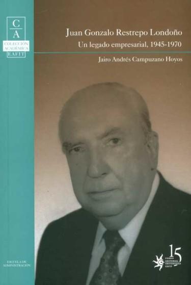 Juan Gonzalo Restrepo Londoño: un legado empresarial, 1945-1970