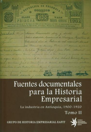 Fuentes documentales para la historia empresarial. La industria en Antioquia, 1900-1920. Tomo II