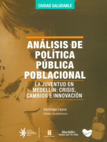 Análisis de política pública poblacional. La juventud en medellín: crisis, cambios e innovación
