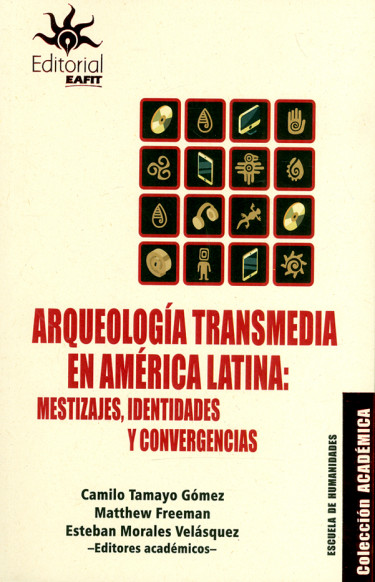 Arqueología transmedia en América Latina: mestizajes, identidades y convergencias
