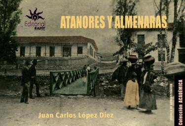 Atanores y almenaras: ensayo-crónica sobre la construcción de los servicios públicos en Medellín y la región antioqueña