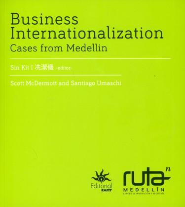 Internacionalización empresarial. Casos de Medellín/ Business Internationalization. Cases from Medellín