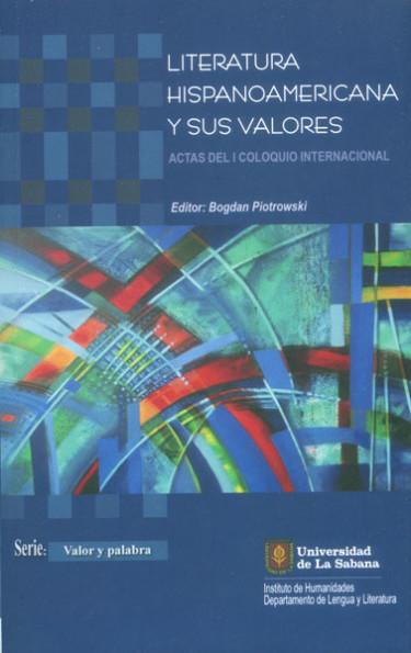 Literatura Hispanoamericana y sus valores. Actas del I Coloquio Internacional