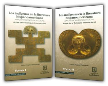 Los indígenas en la literatura hispanoamericana: aproximaciones axiológicas. Tomo I Y II: actas del V coloquio internacional