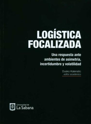 Logística focalizada: una respuesta ante ambientes de asimetría, incertidumbre y volatilidad