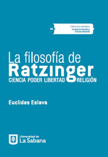 La filosofía de Ratzinger. Ciencia, poder, libertad, religión