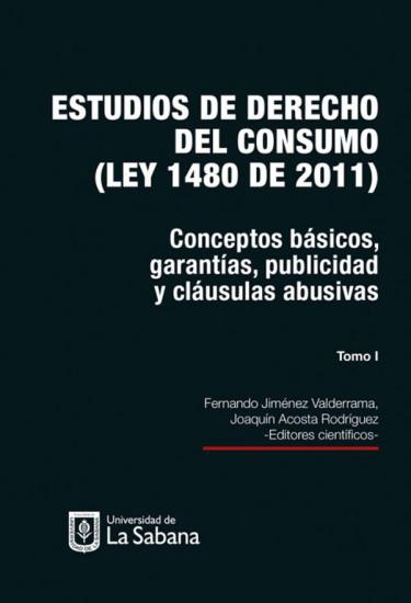 Estudios de derecho del consumo (ley 1480 de 2011)Tomo I. Conceptos básicos, garantías, publicidad y cláusulas abusivas