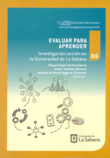 Evaluar para aprender. Investigación-acción en la Universidad de la Sabana